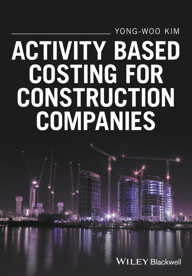 Yong-Woo Kim Activity Based Costing for Construction Companies все цены