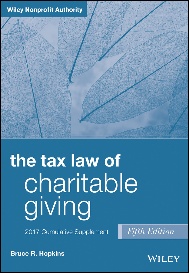 Bruce Hopkins R. The Tax Law of Charitable Giving, 2017 Supplement