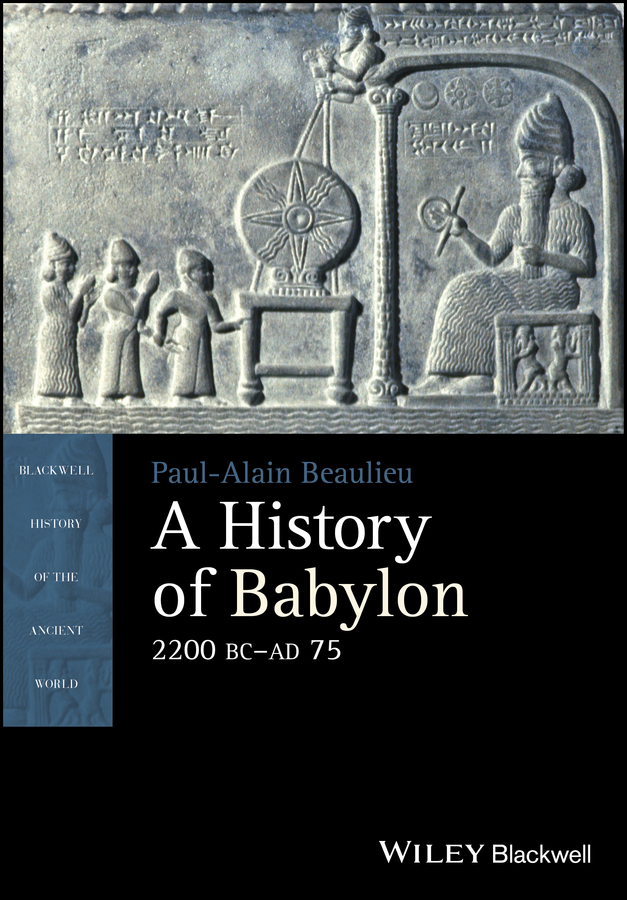 Paul-Alain Beaulieu A History of Babylon, 2200 BC - AD 75