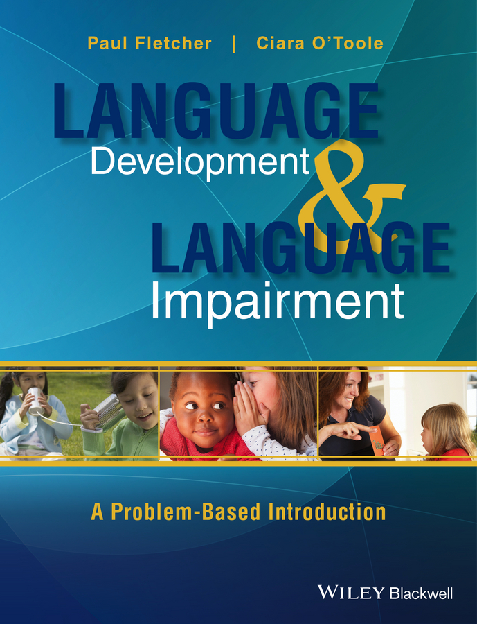 Paul Fletcher Language Development and Language Impairment. A Problem-Based Introduction