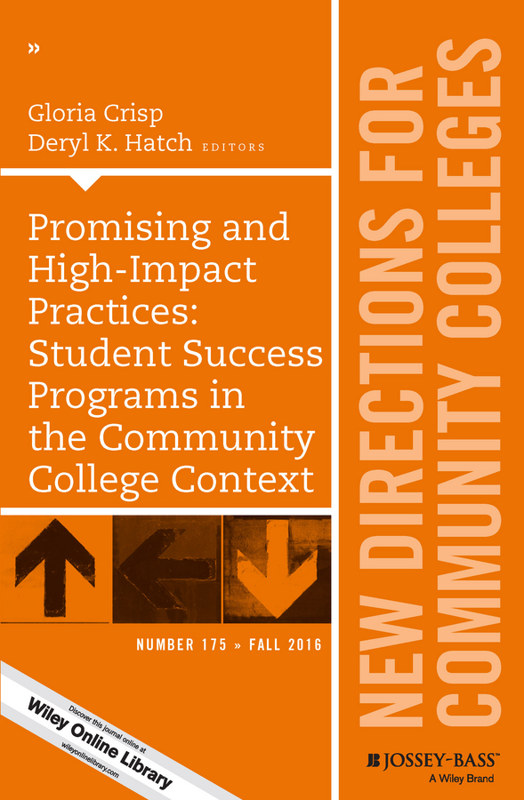 Gloria Crisp Promising and High-Impact Practices: Student Success Programs in the Community College Context. New Directions for Community Colleges, Number 175 foster