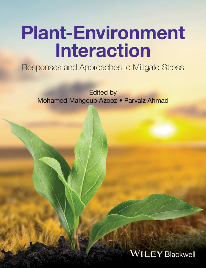 Parvaiz Ahmad Plant-Environment Interaction. Responses and Approaches to Mitigate Stress gill sarvajeet s climate change and plant abiotic stress tolerance