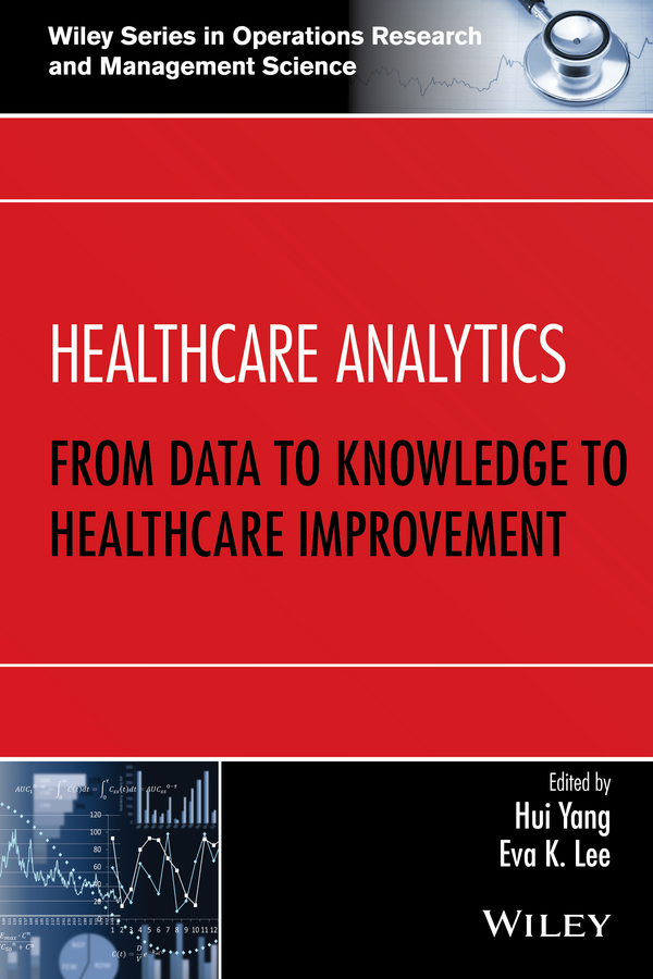Hui Yang Healthcare Analytics. From Data to Knowledge to Healthcare Improvement laura madsen b data driven healthcare how analytics and bi are transforming the industry