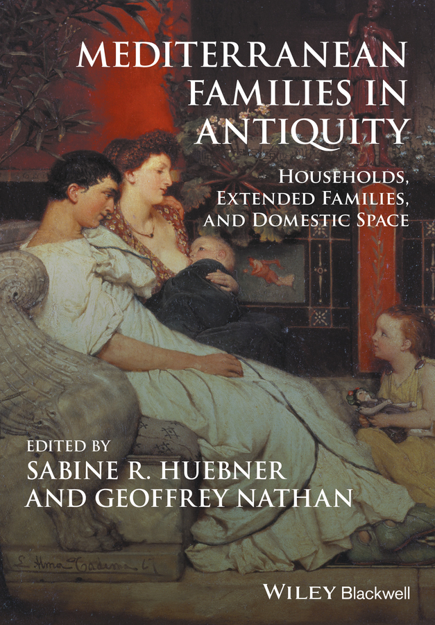 Geoffrey Nathan Mediterranean Families in Antiquity. Households, Extended Families, and Domestic Space edward chadwick ontarian families genealogies of united empire loyalists and other pioneer families of upper canada