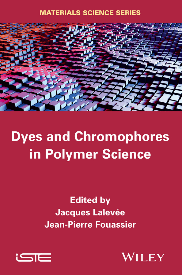 Jean-Pierre Fouassier Dyes and Chomophores in Polymer Science