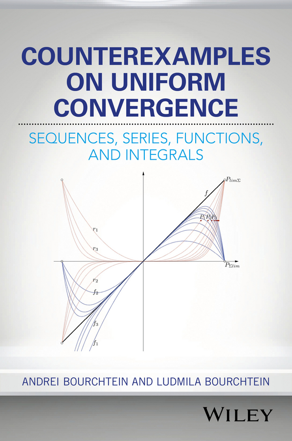 Andrei Bourchtein Counterexamples on Uniform Convergence. Sequences, Series, Functions, and Integrals andrei bourchtein counterexamples on uniform convergence sequences series functions and integrals