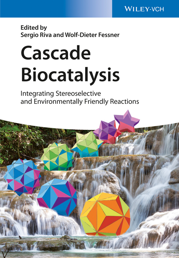 Wolf-Dieter Fessner Cascade Biocatalysis. Integrating Stereoselective and Environmentally Friendly Reactions