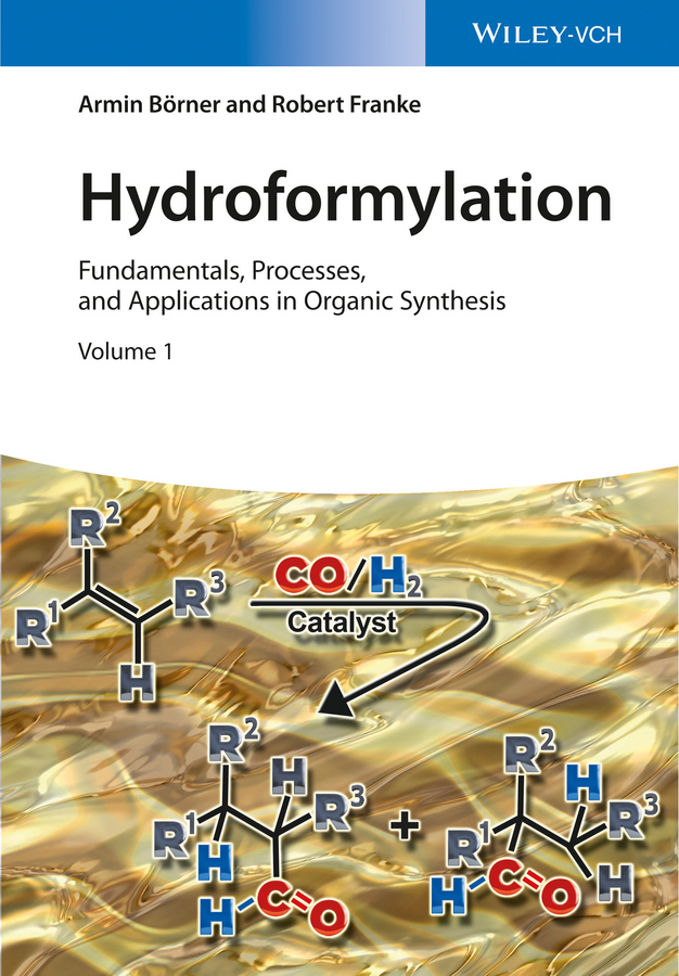 Robert Franke Hydroformylation. Fundamentals, Processes, and Applications in Organic Synthesis