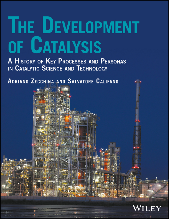 Adriano Zecchina The Development of Catalysis. A History of Key Processes and Personas in Catalytic Science and Technology