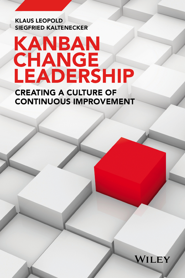 Klaus Leopold Kanban Change Leadership. Creating a Culture of Continuous Improvement