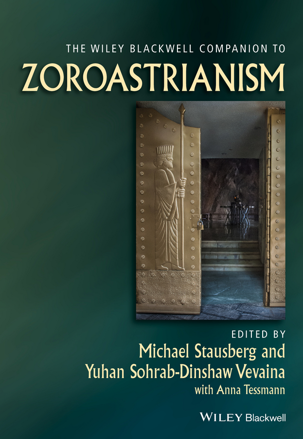 Michael Stausberg The Wiley Blackwell Companion to Zoroastrianism elias bongmba kifon the wiley blackwell companion to african religions