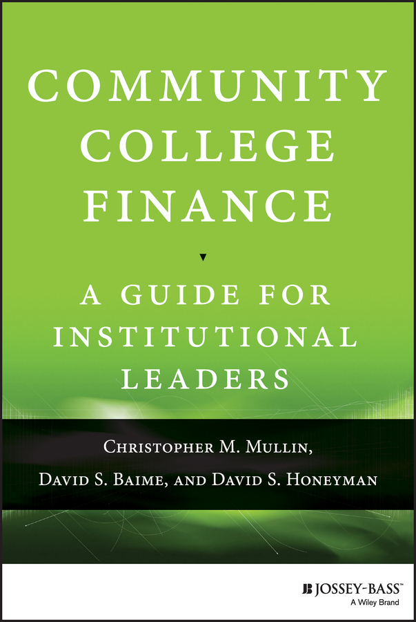 David Baime S. Community College Finance. A Guide for Institutional Leaders leaders