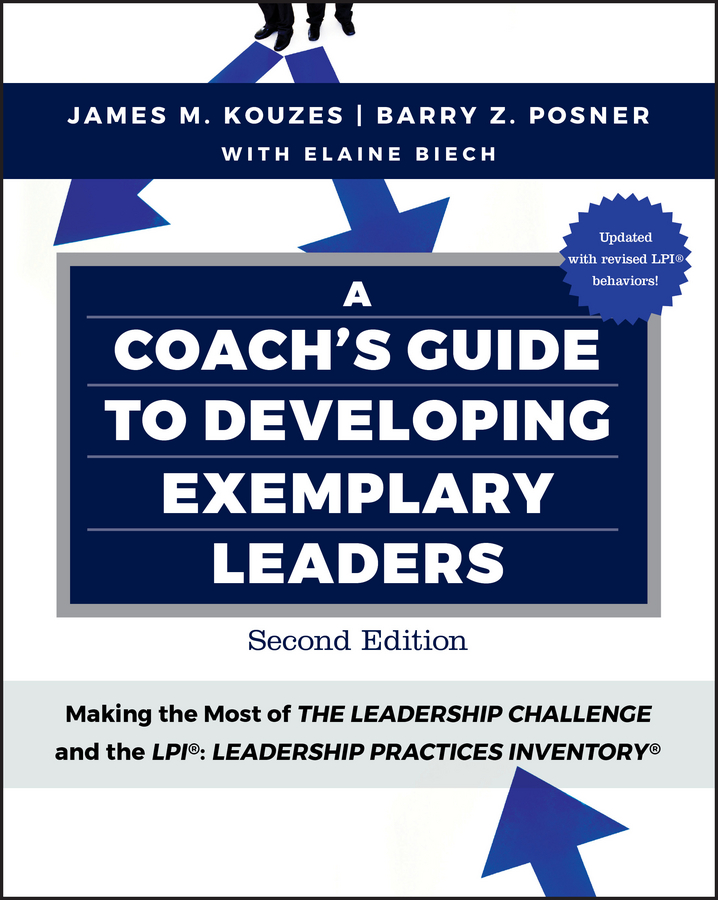 Elaine Biech A Coach's Guide to Developing Exemplary Leaders. Making the Most of The Leadership Challenge and the Leadership Practices Inventory (LPI)