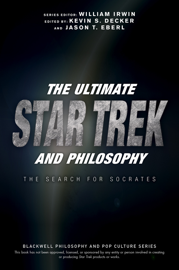 William Irwin The Ultimate Star Trek and Philosophy. The Search for Socrates william irwin final fantasy and philosophy the ultimate walkthrough