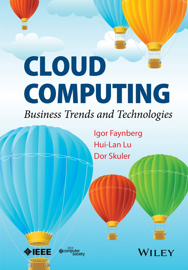 Igor Faynberg Cloud Computing. Business Trends and Technologies