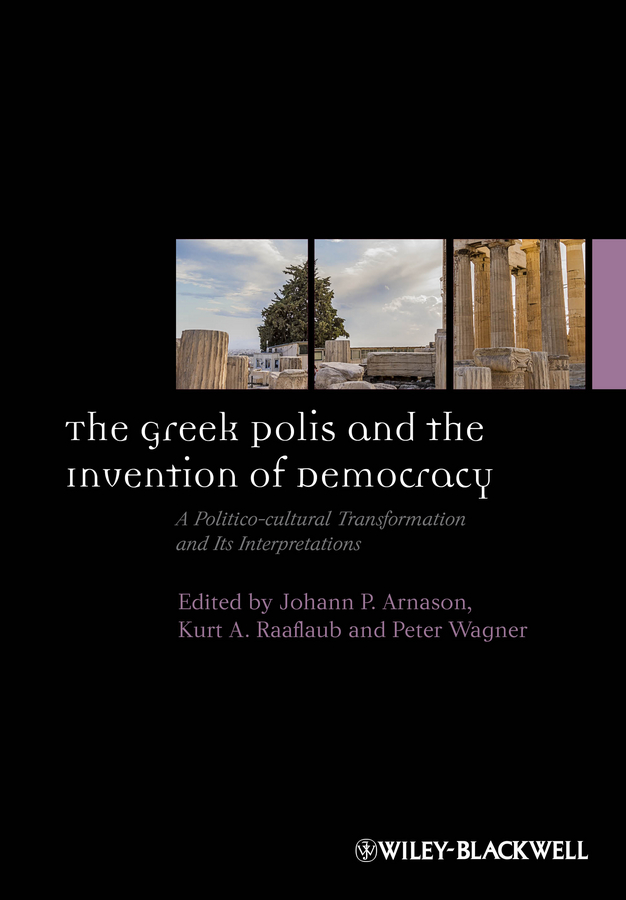 Peter Wagner The Greek Polis and the Invention of Democracy. A Politico-cultural Transformation and Its Interpretations ryan balot k a companion to greek and roman political thought