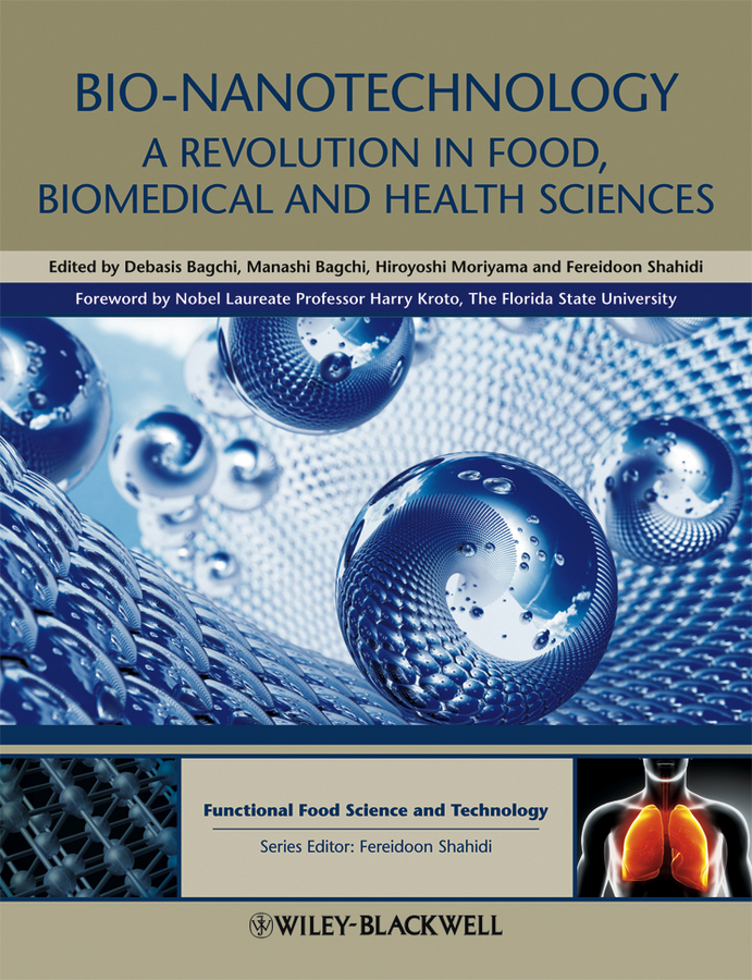 Fereidoon Shahidi Bio-Nanotechnology. A Revolution in Food, Biomedical and Health Sciences higson séamus macrocycles construction chemistry and nanotechnology applications