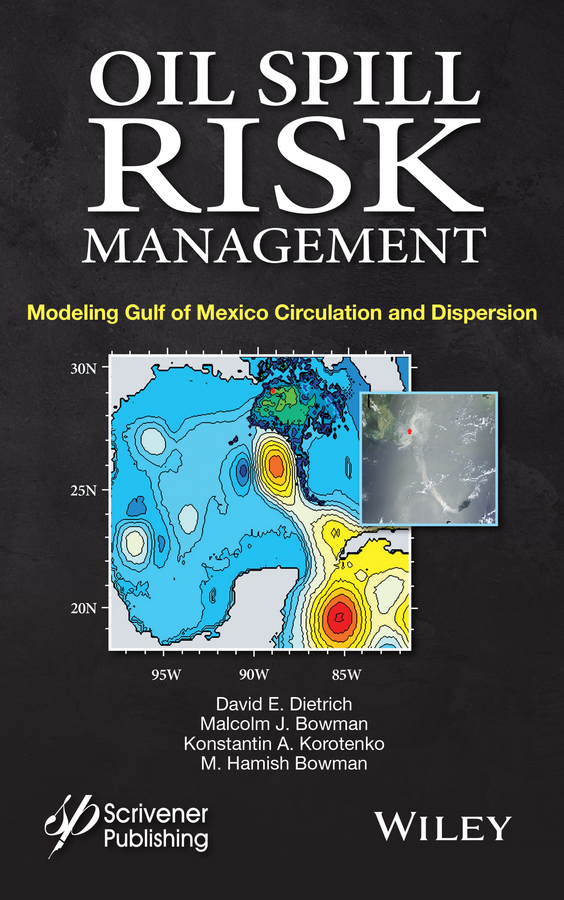 Konstantin A. Korotenko Oil Spill Risk Management. Modeling Gulf of Mexico Circulation and Oil Dispersal frédéric muttin marine coastal and water pollutions oil spill studies