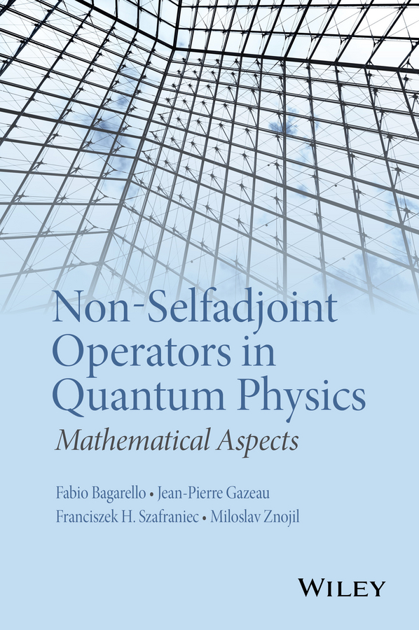 Jean-pierre Gazeau Non-Selfadjoint Operators in Quantum Physics. Mathematical Aspects