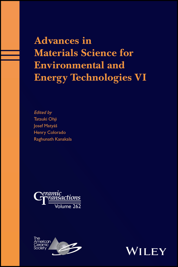 Tatsuki Ohji Advances in Materials Science for Environmental and Energy Technologies VI сборник статей advances of science proceedings of articles the international scientific conference czech republic karlovy vary – russia moscow 29–30 march 2016