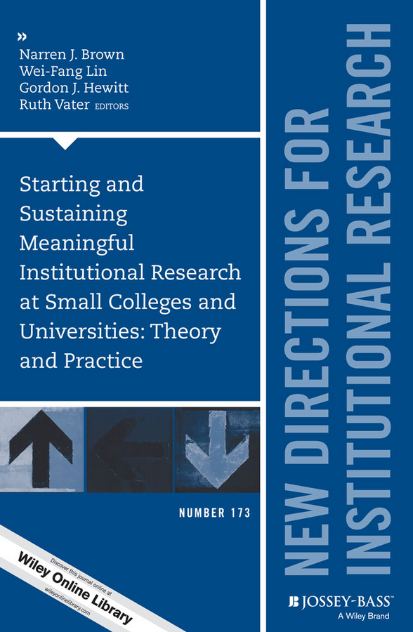 Wei-Fang Lin Starting and Sustaining Meaningful Institutional Research at Small Colleges and Universities. Theory and Practice: New Directions for Institutional Research, Number 173