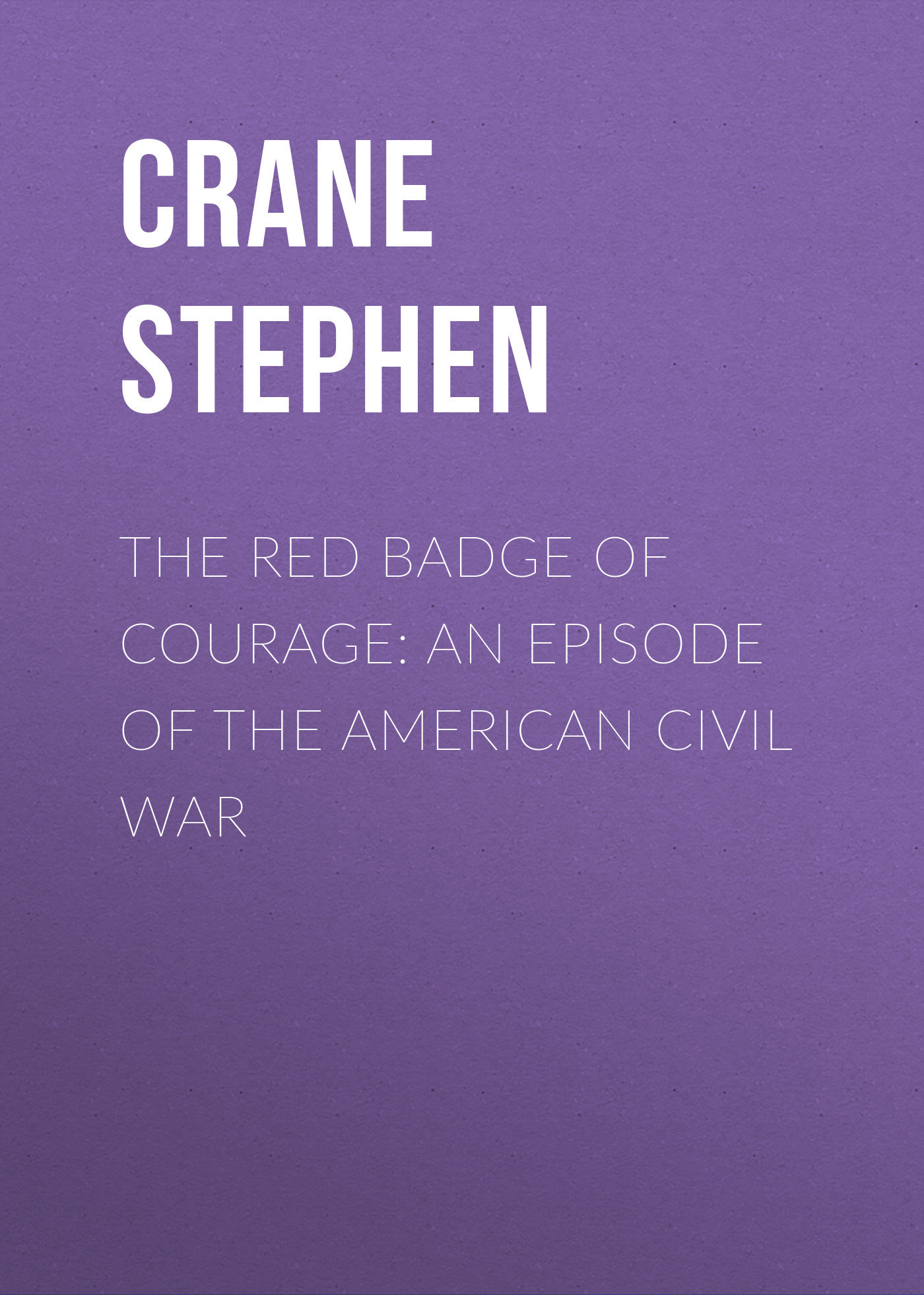 Crane Stephen The Red Badge of Courage: An Episode of the American Civil War [badge machine suppliers] pin button badge machine 44mm round badge mould