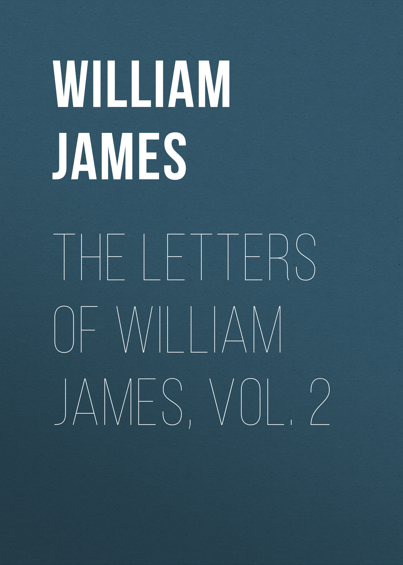 William James The Letters of William James, Vol. 2 james william the principles of psychology volume 2