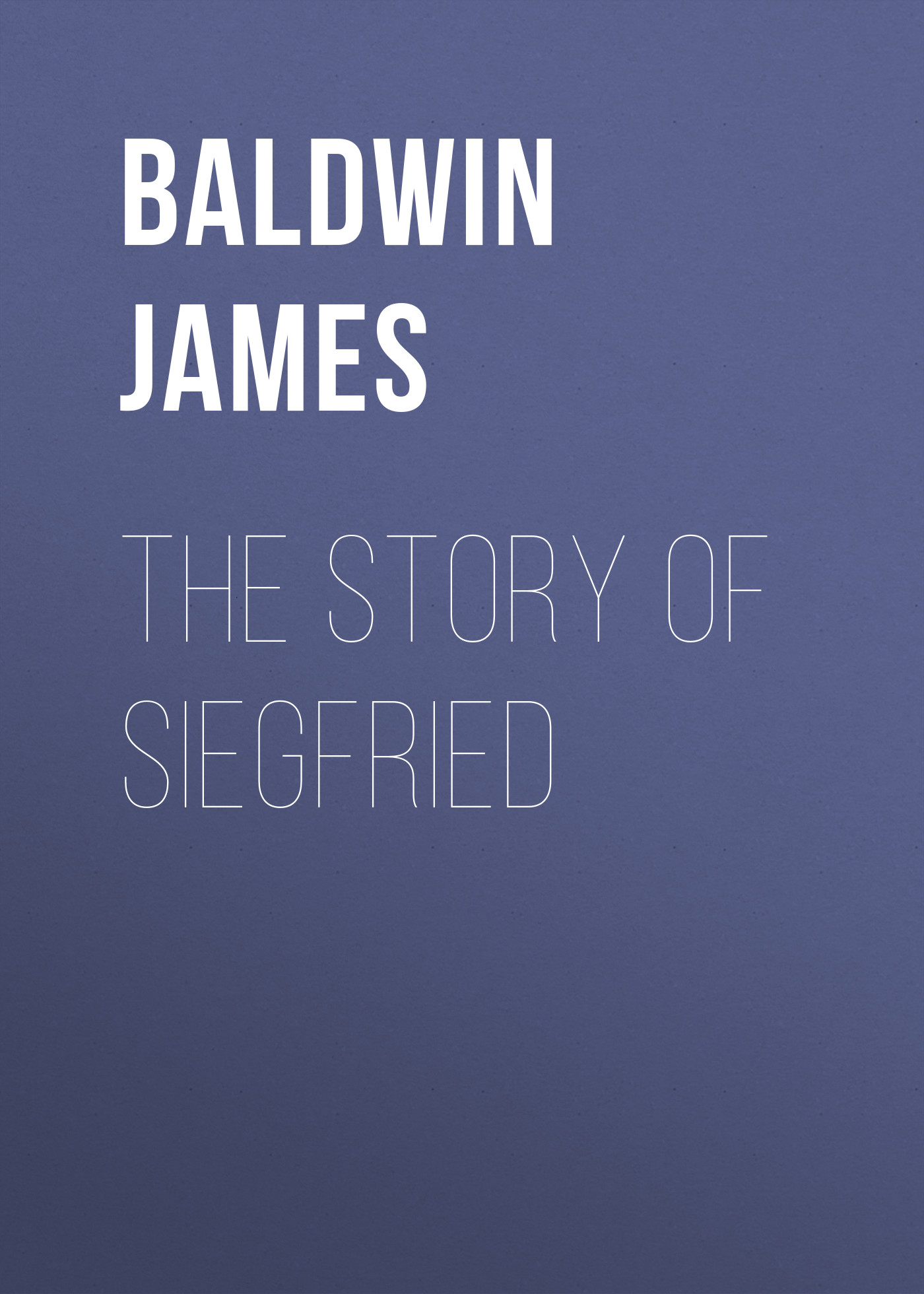 Baldwin James The Story of Siegfried baldwin james the book lover