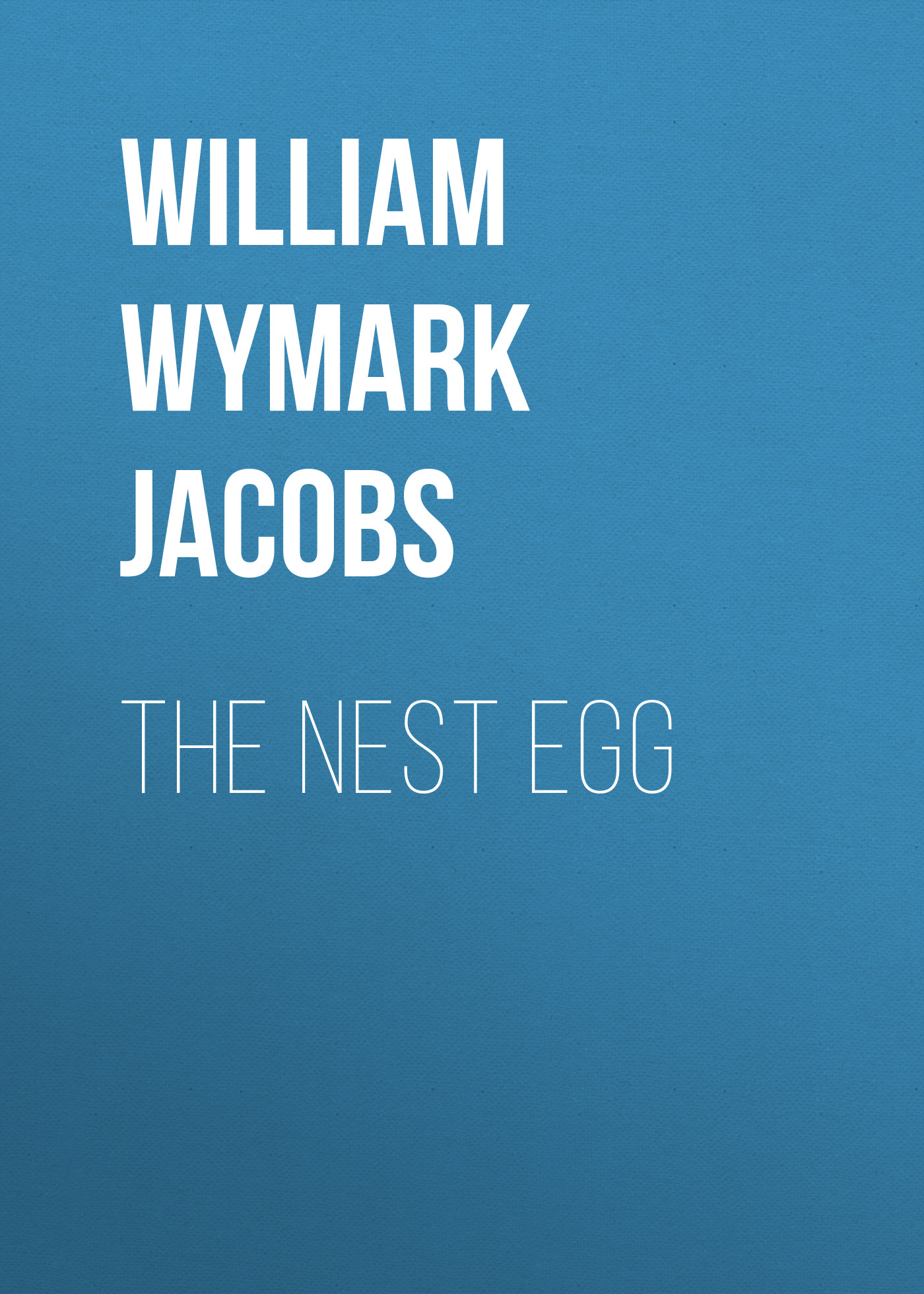 William Wymark Jacobs The Nest Egg william wymark jacobs breaking a spell