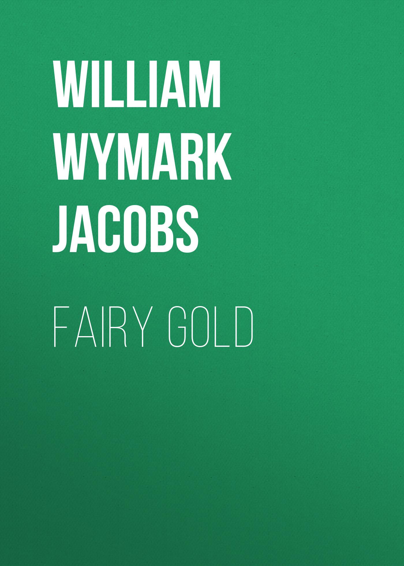 William Wymark Jacobs Fairy Gold цена