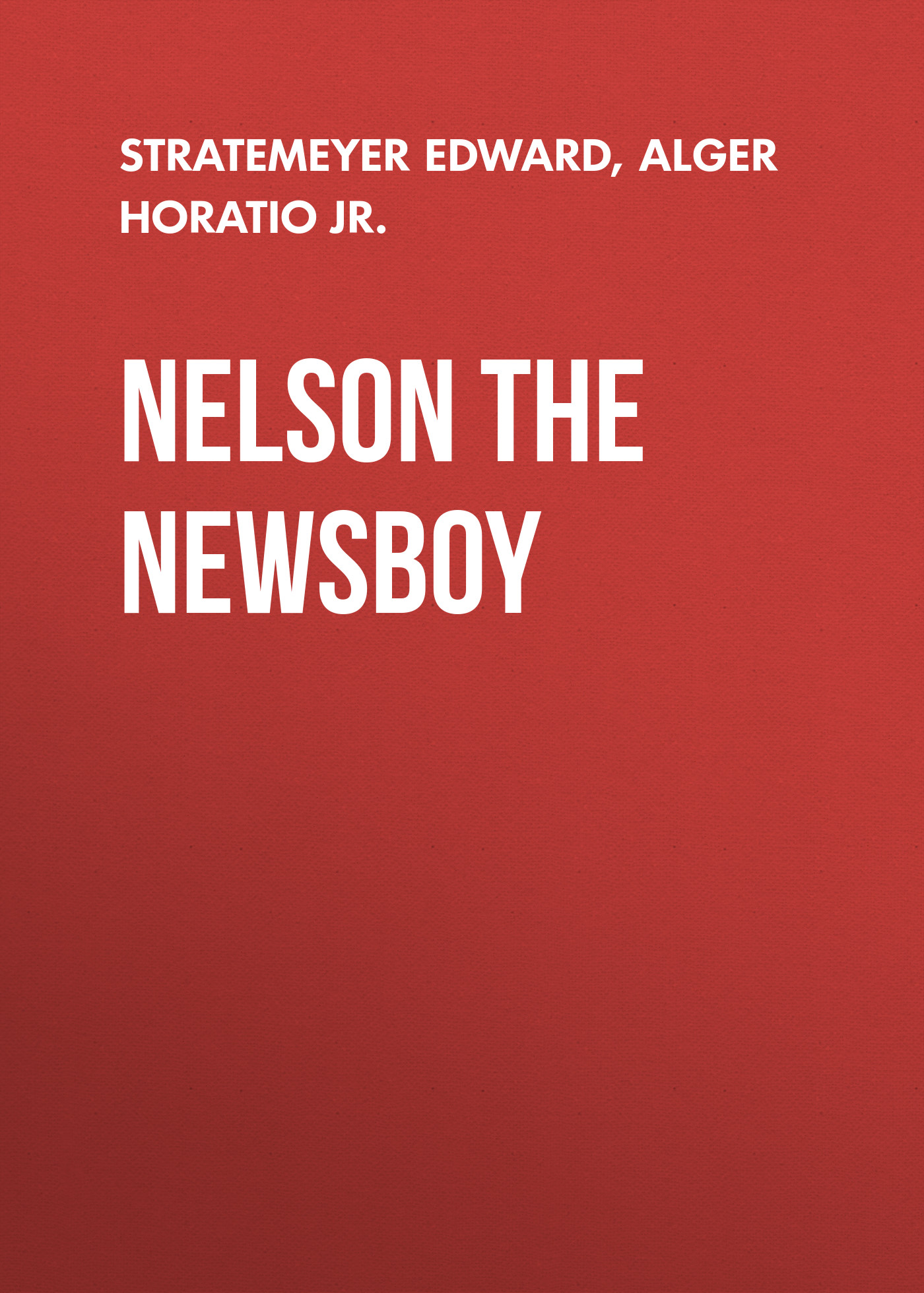 Stratemeyer Edward Nelson The Newsboy