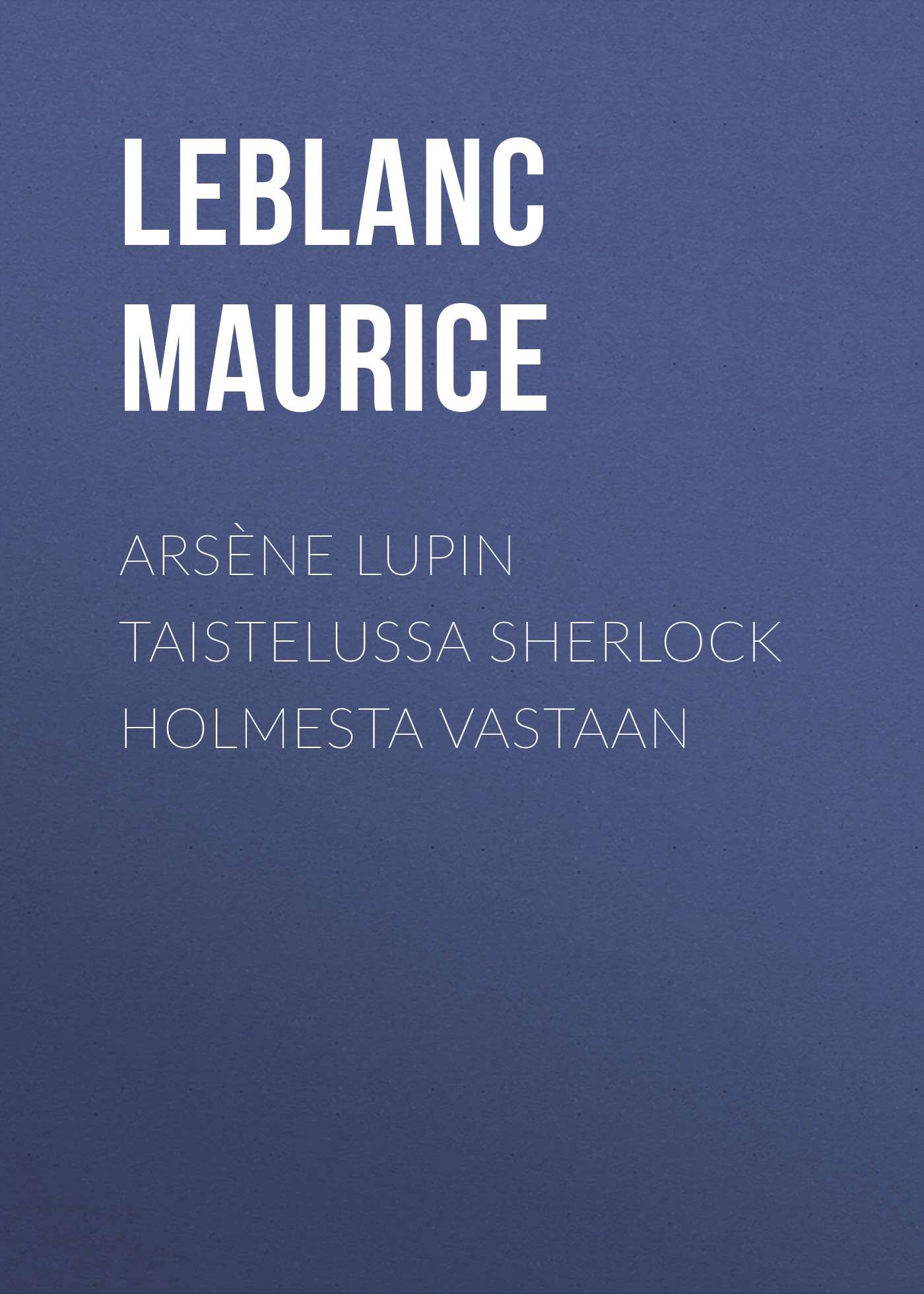 лучшая цена Leblanc Maurice Arsène Lupin taistelussa Sherlock Holmesta vastaan