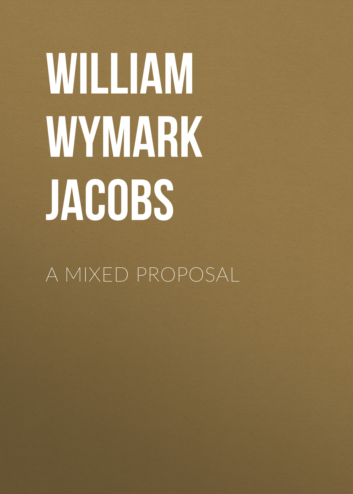 William Wymark Jacobs A Mixed Proposal william wymark jacobs breaking a spell