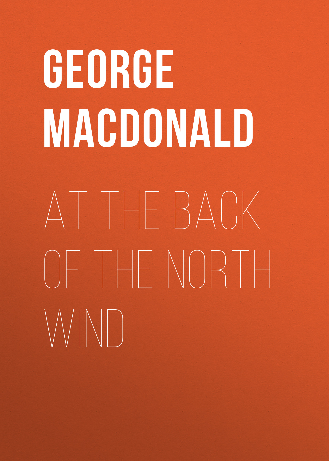 George MacDonald At the Back of the North Wind at the back of the north wind