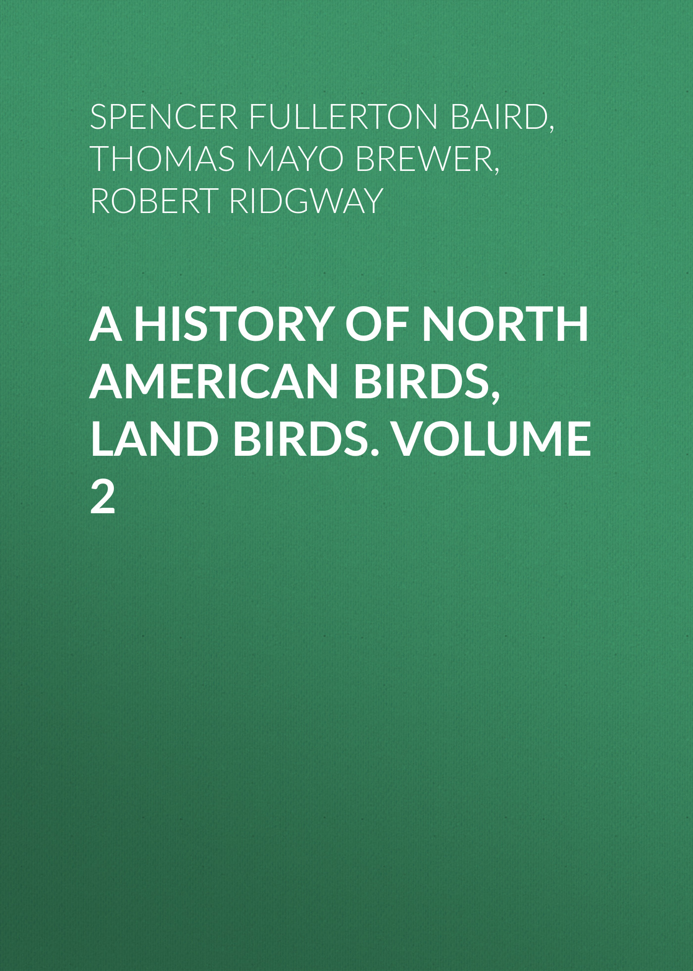 Robert Ridgway A History of North American Birds, Land Birds. Volume 2 морган райс a land of fire page 10