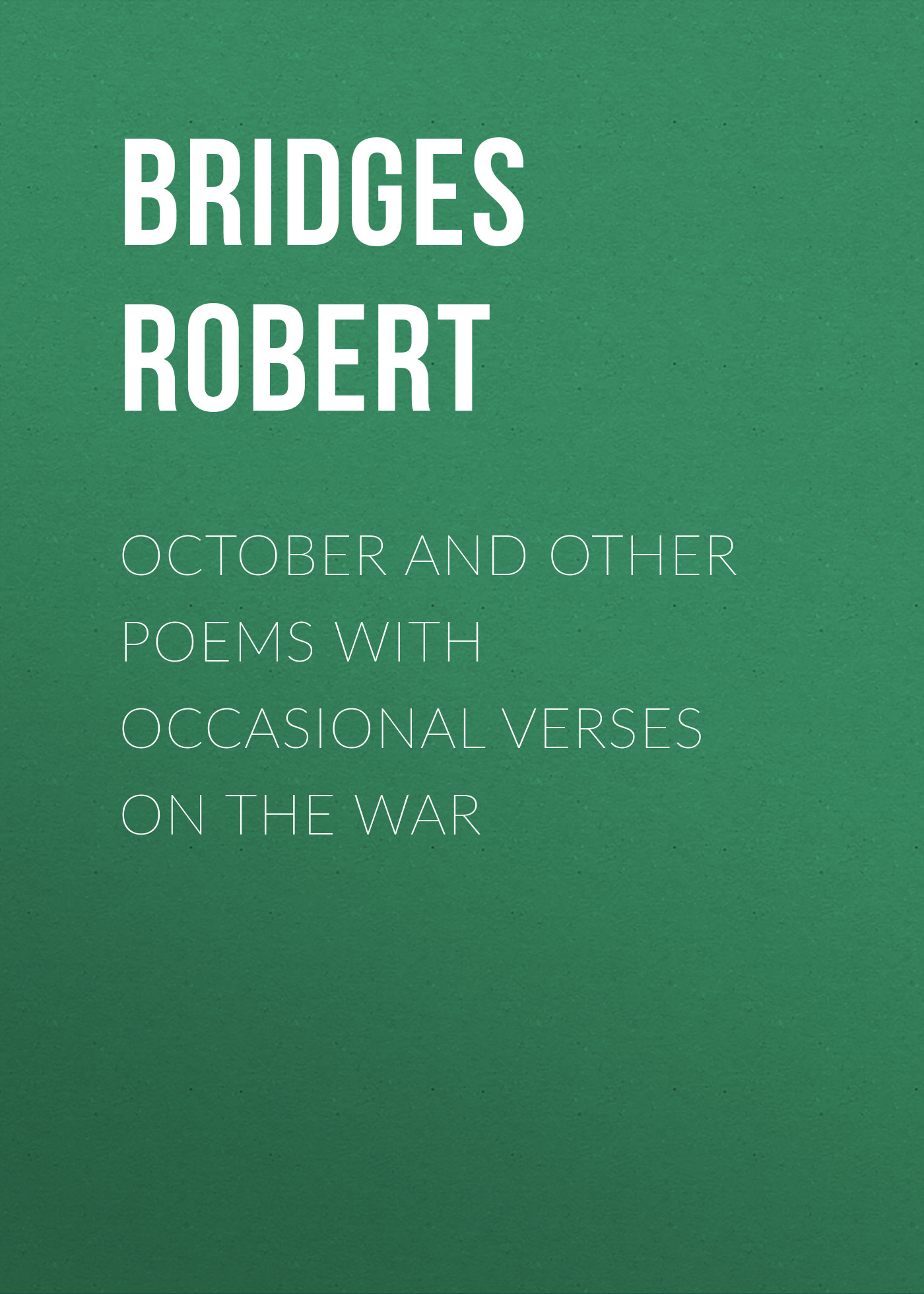 Bridges Robert October and Other Poems with Occasional Verses on the War bridges robert on english homophones