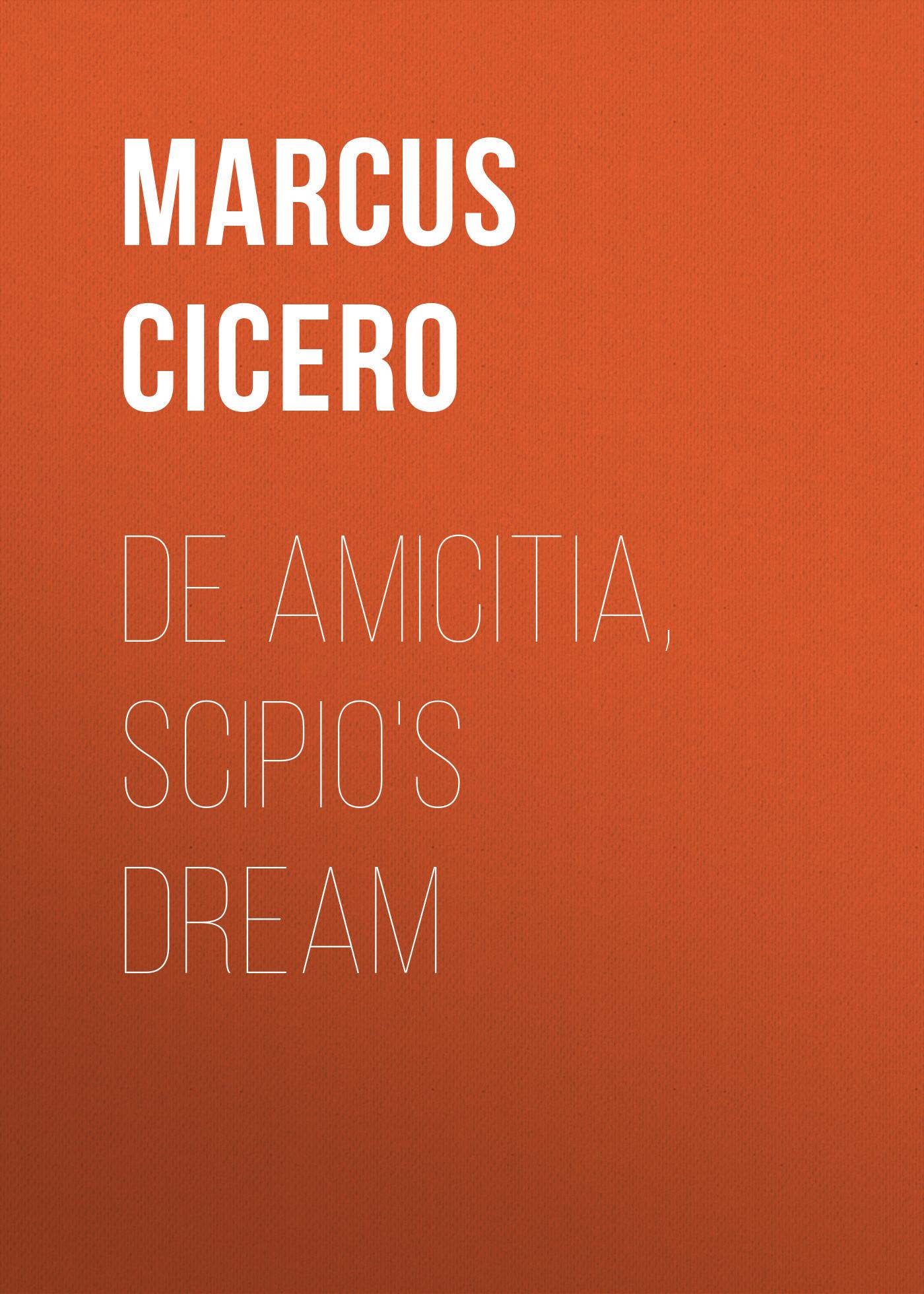 Marcus Cicero De Amicitia, Scipio's Dream marcus tullius cicero laelius de amicitia dialogus mit einem commentar