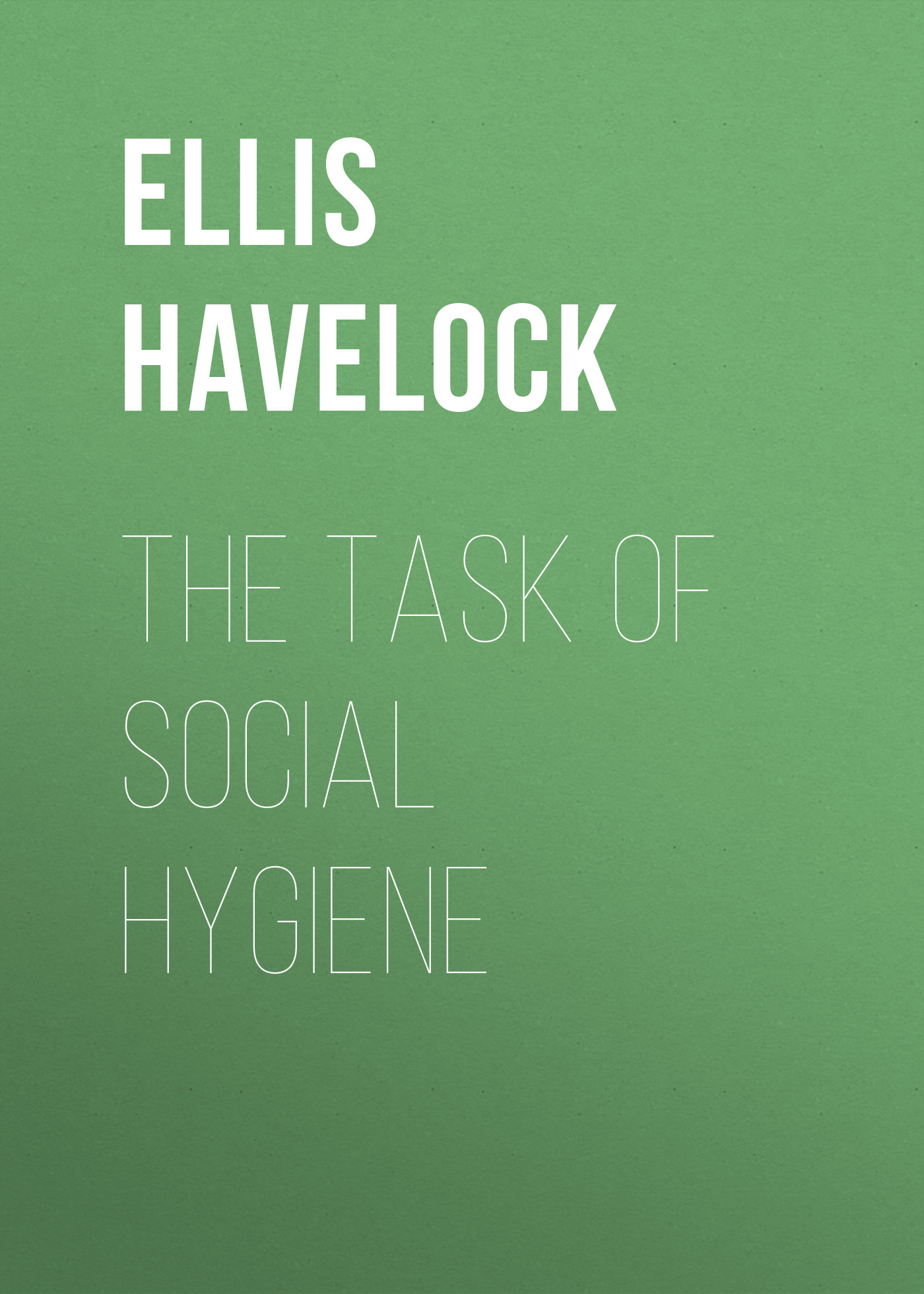 Ellis Havelock The Task of Social Hygiene ellis james tandy shawn of skarrow
