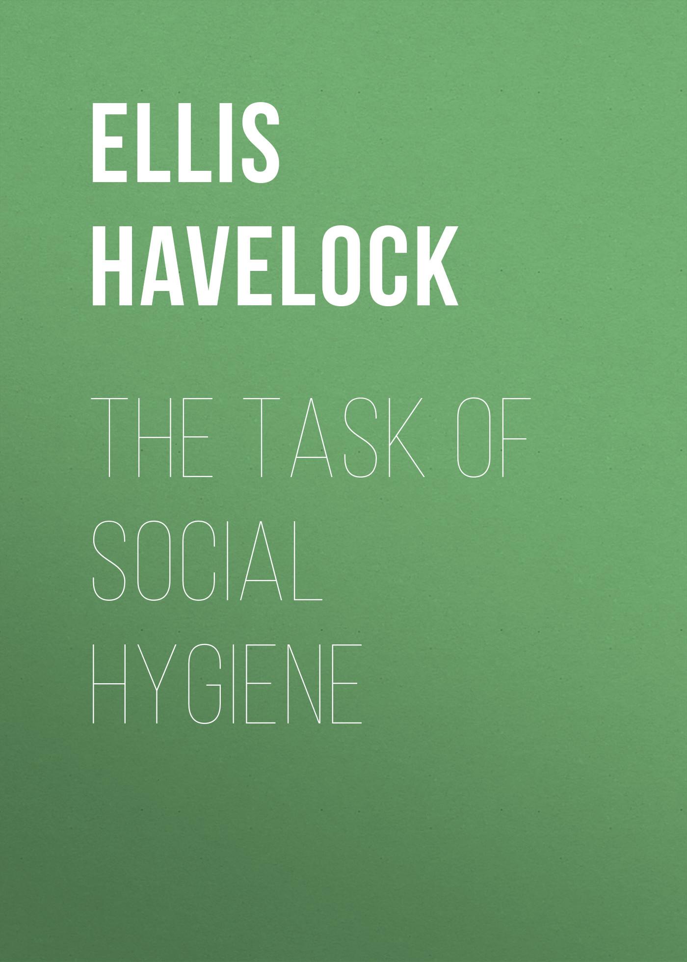 Ellis Havelock The Task of Social Hygiene