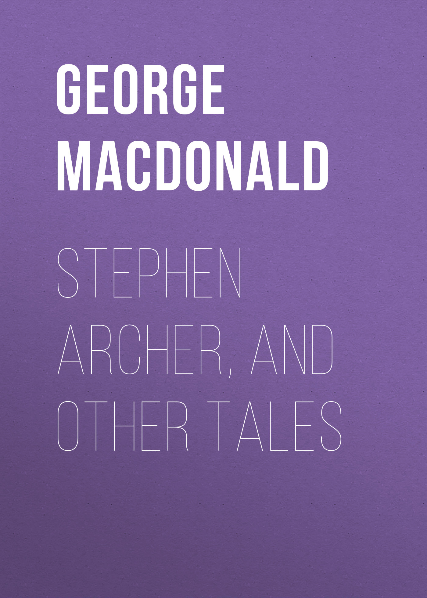George MacDonald Stephen Archer, and Other Tales george macdonald weighed and wanting