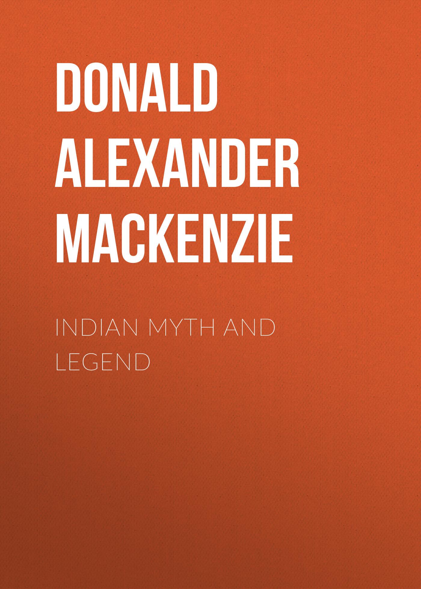 Donald Alexander Mackenzie Indian Myth and Legend donald alexander mackenzie indian myth and legend