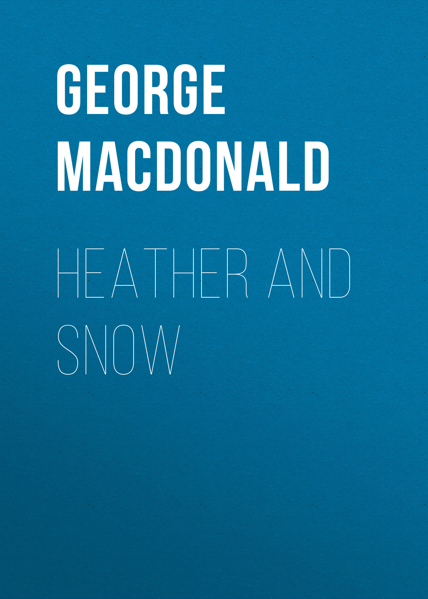 George MacDonald Heather and Snow george macdonald weighed and wanting