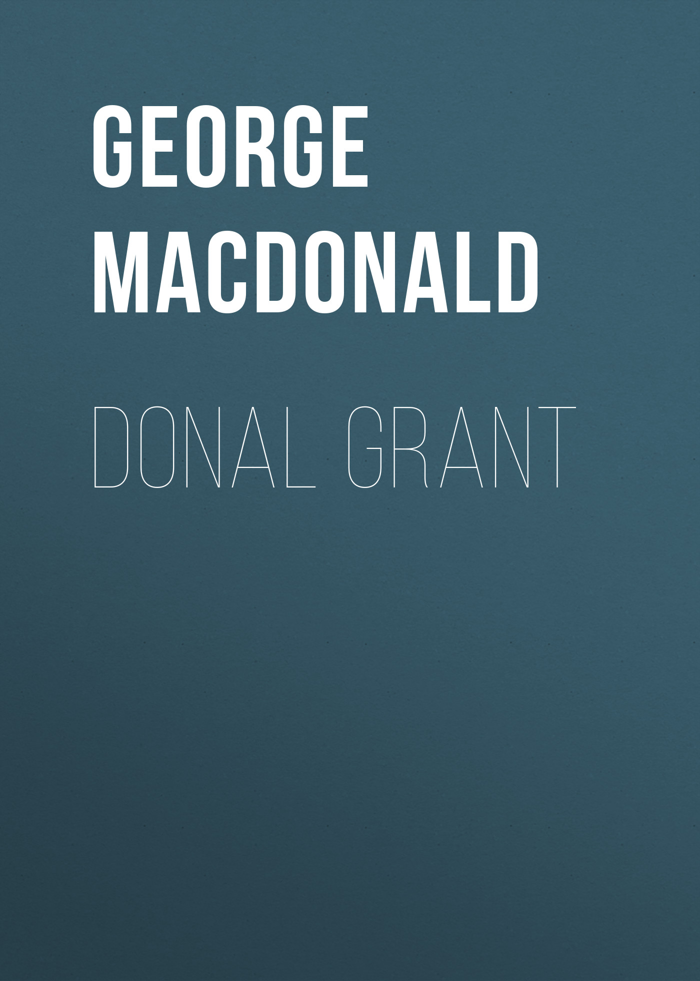 George MacDonald Donal Grant george macdonald home again