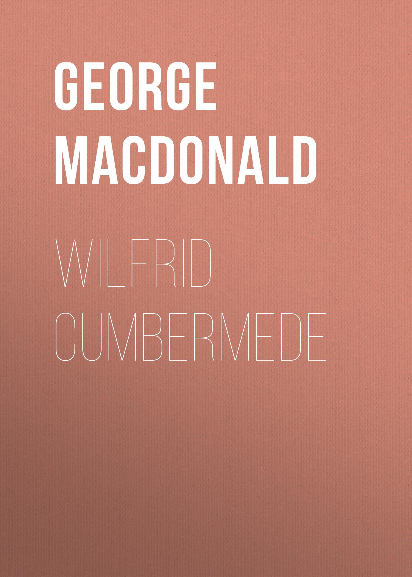 George MacDonald Wilfrid Cumbermede george macdonald alec forbes of howglen