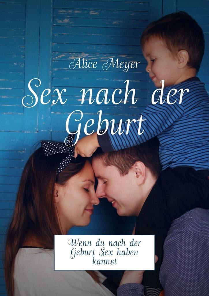 Alice Meyer Sex nach der Geburt. Wenndu nach der Geburt Sex haben kannst meyer alice sex nach der geburt wenn
