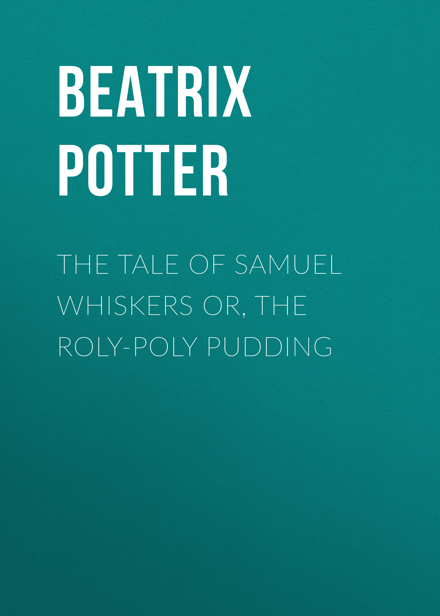 Беатрис Поттер The Tale of Samuel Whiskers or, The Roly-Poly Pudding мантоварка калитва 13 л 4 яруса