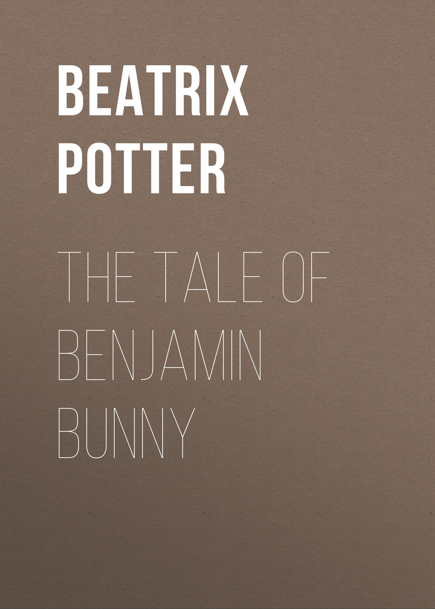 Беатрис Поттер The Tale of Benjamin Bunny беатрис поттер the tale of samuel whiskers or the roly poly pudding page 2