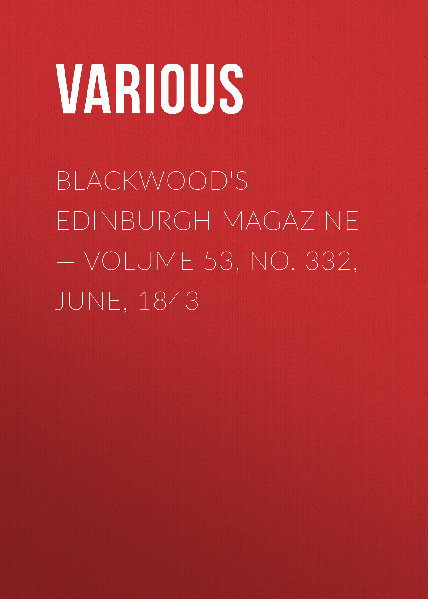 Blackwoods Edinburgh Magazine – Volume 53, No. 332, June, 1843