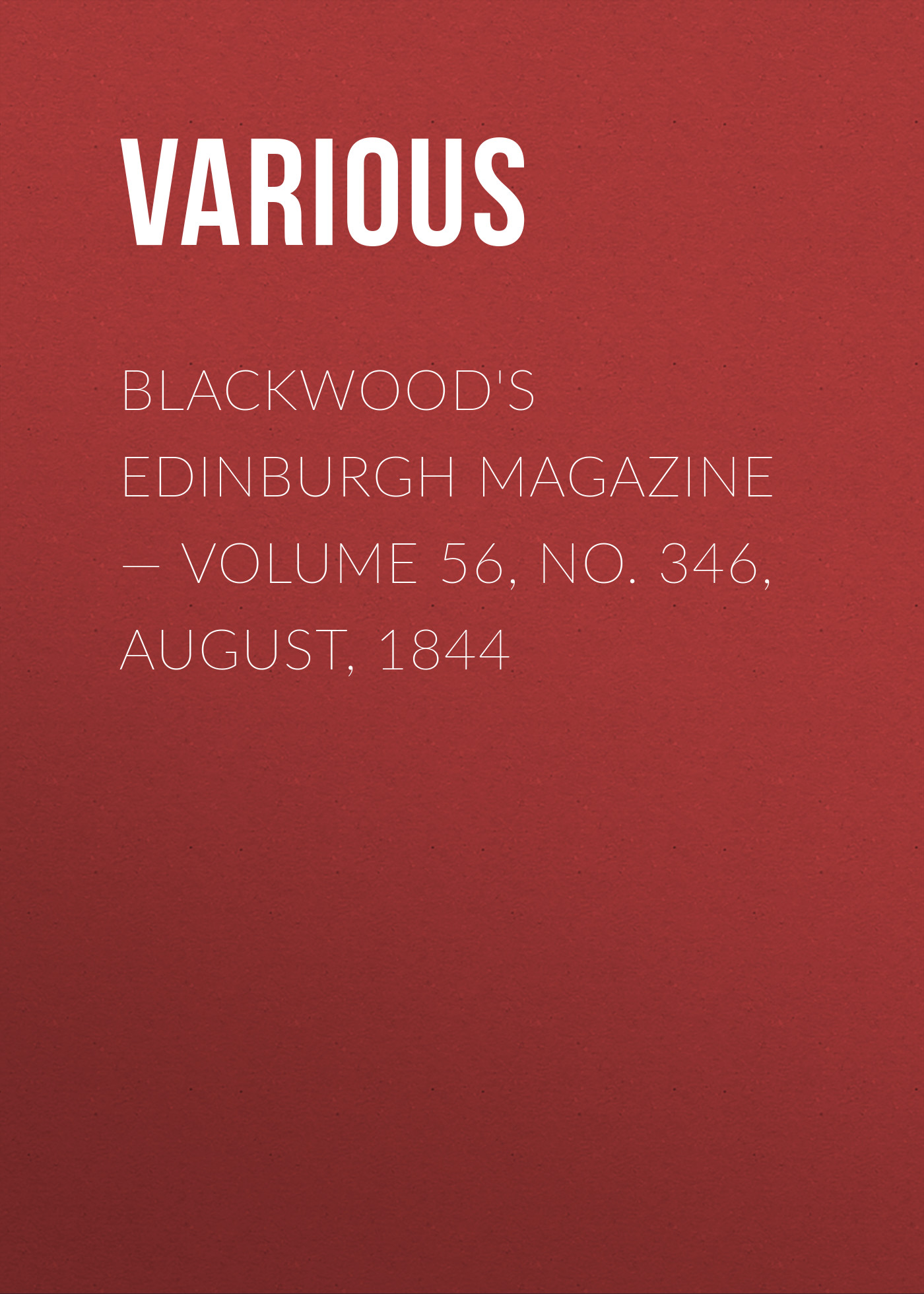 Various Blackwood's Edinburgh Magazine — Volume 56, No. 346, August, 1844 various blackwood s edinburgh magazine volume 67 no 411 january 1850