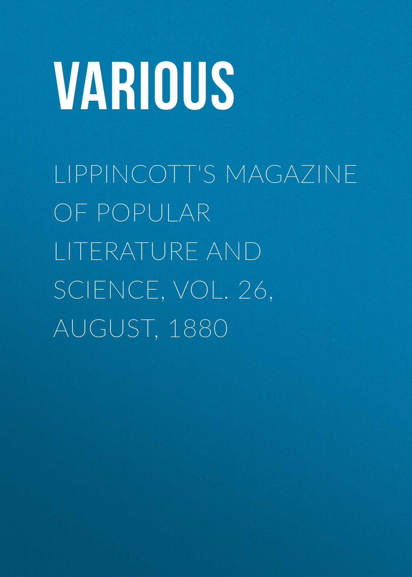 Various Lippincott's Magazine of Popular Literature and Science, Vol. 26, August, 1880 ec weird science vol 1